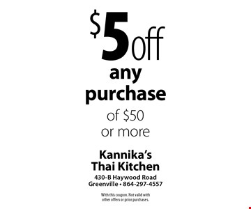 $5 off any purchase of $50 or more. With this coupon. Not valid with other offers or prior purchases.