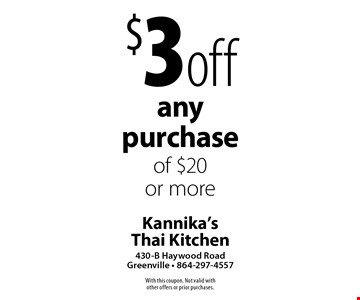 $3 off any purchase of $20 or more. With this coupon. Not valid with other offers or prior purchases.