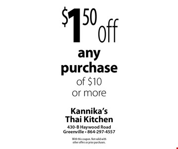 $1.50 off any purchase of $10 or more. With this coupon. Not valid with other offers or prior purchases.