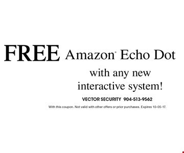 FREE Amazon Echo Dotwith any new interactive system!. With this coupon. Not valid with other offers or prior purchases. Expires 10-05-17.