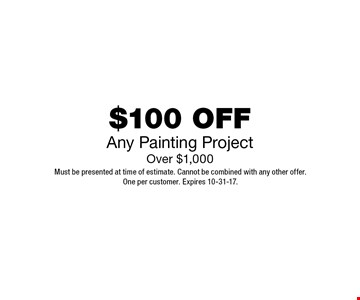 $100 OFFAny Painting ProjectOver $1,000. Must be presented at time of estimate. Cannot be combined with any other offer.One per customer. Expires 10-31-17.