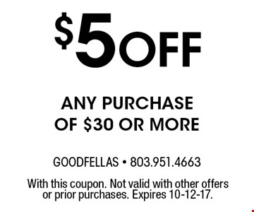 $5Off any purchaseof $30 or more. With this coupon. Not valid with other offers or prior purchases. Expires 10-12-17.