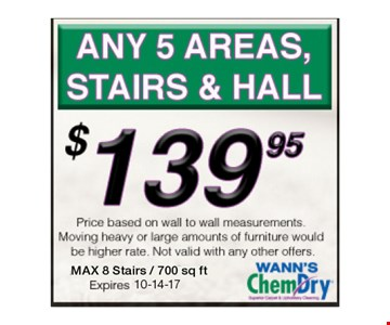 $139.95 ANY 5 AREAS, stairs & hall. Max 8 stairs/700 sq ftNot valid with other offers.Expires 10-14-17