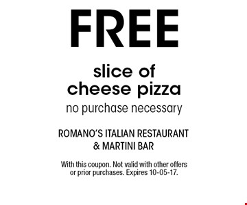 FREE slice of cheese pizzano purchase necessary. With this coupon. Not valid with other offers or prior purchases. Expires 10-05-17.