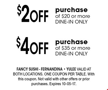 $2Off purchase of $20 or more DINE-IN ONLY. FANCY SUSHI - Fernandina - Yulee Valid at both locations. One coupon per table. With this coupon. Not valid with other offers or prior purchases. Expires 10-05-17.