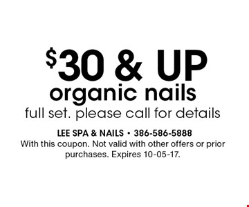 $30 & UP organic nails full set. please call for details. With this coupon. Not valid with other offers or prior purchases. Expires 10-05-17.