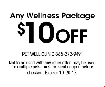 $10Off Any Wellness Package. Not to be used with any other offer, may be used for multiple pets, must present coupon before checkout Expires 10-20-17.