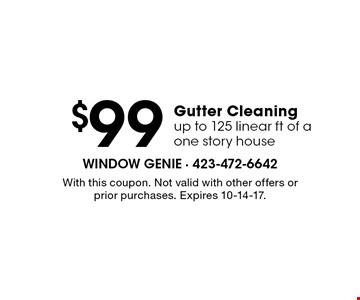 $99 Gutter Cleaningup to 125 linear ft of aone story house. With this coupon. Not valid with other offers or prior purchases. Expires 10-14-17.