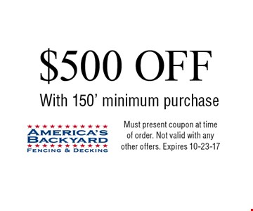 $500 OFF With 150' minimum purchase. Must present coupon at time