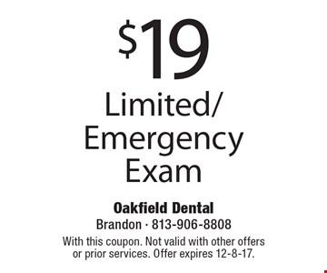 $19 Limited/ Emergency Exam. With this coupon. Not valid with other offers or prior services. Offer expires 12-8-17.