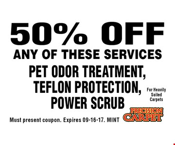 50% OFF Pet Odor Treatment, Teflon Protection, Power Scrub. Must present coupon. Expires 09-16-17. MINT
