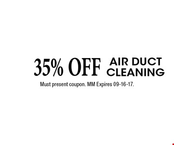 35% OFF AIR DUCT CLEANING. Must present coupon. MM Expires 09-16-17.