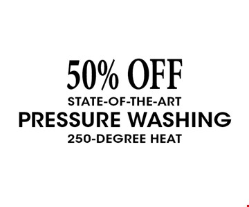 50% OFF State-of-the-Art Pressure Washing 250-Degree Heat.