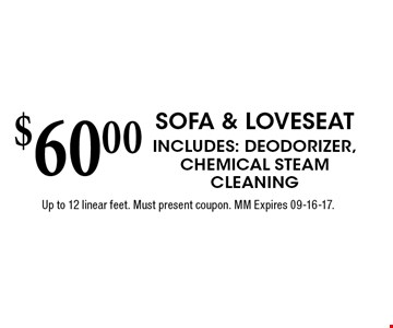$60.00 Sofa & LoveseatIncludes: Deodorizer, Chemical SteamCleaningUp to 12 linear feet. Must present coupon. MM Expires 09-16-17.