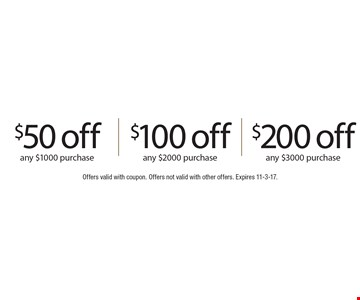 $50 off any $1000 purchase,  $100 off any $2000 purchase, $200 of any $3000 purchase. Offers valid with coupon. Offers not valid with other offers. Expires 11-3-17.