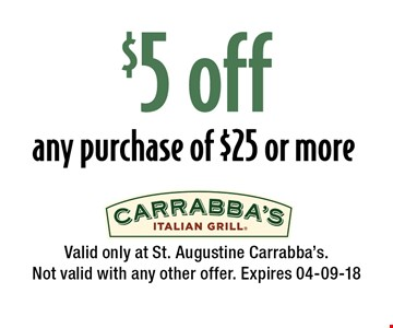 $5 off any purchase of $25 or more. Valid only at St. Augustine Carrabba's.