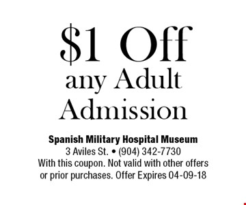 $1 Off any Adult Admission. Spanish Military Hospital Museum 3 Aviles St. - (904) 342-7730 With this coupon. Not valid with other offers or prior purchases. Offer Expires 04-09-18