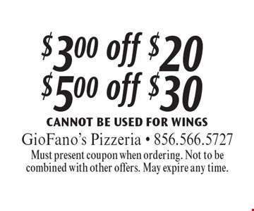$3.00 off $20 OR $5.00 off $30. Cannot Be Used For Wings. Must present coupon when ordering. Not to be combined with other offers. May expire any time.
