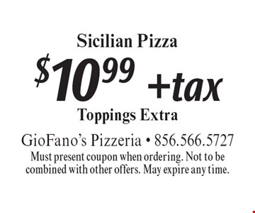 $10.99 + tax Sicilian Pizza. Toppings Extra. Must present coupon when ordering. Not to be combined with other offers. May expire any time.