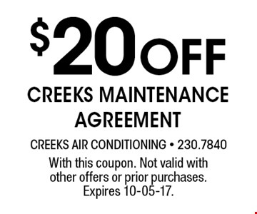 $20 Off creeks maintenance agreement. With this coupon. Not valid with other offers or prior purchases. Expires 10-05-17.