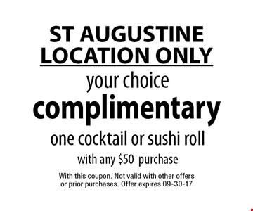 complimentary your choice one cocktail or sushi roll with any $50 purchase. With this coupon. Not valid with other offers or prior purchases. Offer expires 09-30-17