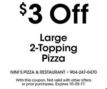 $3 Off Large 2-Topping Pizza. With this coupon. Not valid with other offers or prior purchases. Expires 10-05-17.