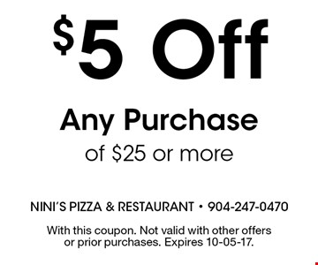 $5 Off Any Purchase of $25 or more. With this coupon. Not valid with other offers or prior purchases. Expires 10-05-17.