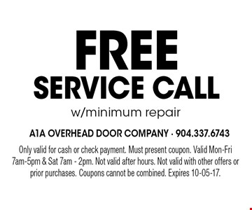 FreeSERVICE CALLw/minimum repair. Only valid for cash or check payment. Must present coupon. Valid Mon-Fri 7am-5pm & Sat 7am - 2pm. Not valid after hours. Not valid with other offers or prior purchases. Coupons cannot be combined. Expires 10-05-17.