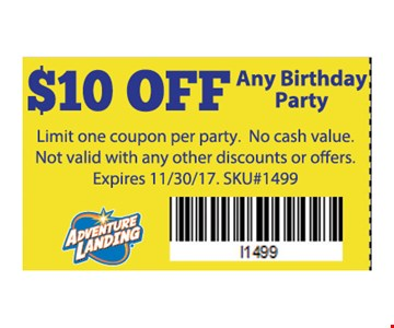 $10 OFF Any Birthday Party. Limit one coupon per party. no cash value. not valid with any other discounts or offers. SKU# 1499. Expires 11-30-17.