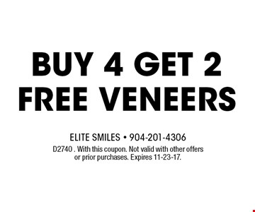 Buy 4 get 2 FREE Veneers. D2740 . With this coupon. Not valid with other offers or prior purchases. Expires 11-23-17.