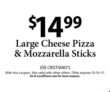 $14.99 Large Cheese Pizza & Mozzarella Sticks. With this coupon. Not valid with other offers. Offer expires 12-31-17. Go to LocalFlavor.com for more coupons.