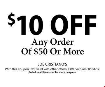 $10 Off Any Order Of $50 Or More. With this coupon. Not valid with other offers. Offer expires 12-31-17. Go to LocalFlavor.com for more coupons.