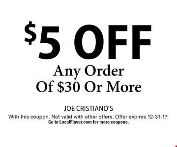 $5 Off Any Order Of $30 Or More. With this coupon. Not valid with other offers. Offer expires 12-31-17. Go to LocalFlavor.com for more coupons.