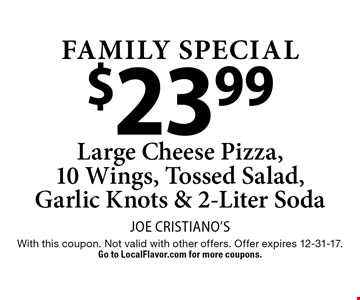 Family Special: $23.99 Large Cheese Pizza, 10 Wings, Tossed Salad, Garlic Knots & 2-Liter Soda. With this coupon. Not valid with other offers. Offer expires 12-31-17. Go to LocalFlavor.com for more coupons.