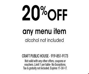20% Off any menu item alcohol not included. Not valid with any other offers, coupons or vouchers. Limit 1 per table- No Exceptions. Tax & gratuity not included. Expires 11-30-17.