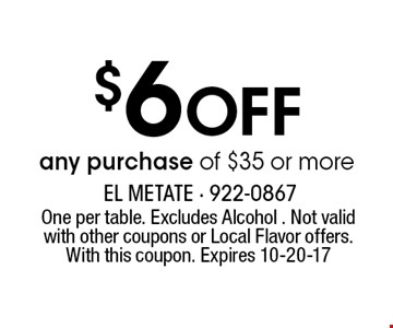 $6 Off any purchase of $35 or more. One per table. Excludes Alcohol . Not valid with other coupons or Local Flavor offers. With this coupon. Expires 10-20-17