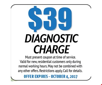 $39 Service Call. Must present coupon at time of service. Valid for new, residential customers only during normal working hours. May not be combined with any other offers. Restrictions apply. Call for details. Offer expires 10-04-17