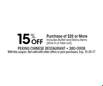 15% Off Purchase of $20 or MoreIncludes Buffet and Menu Items (dine in or take out). With this coupon. Not valid with other offers or prior purchases. Exp. 10-20-17