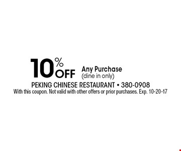 10% Off Any Purchase(dine in only). With this coupon. Not valid with other offers or prior purchases. Exp. 10-20-17