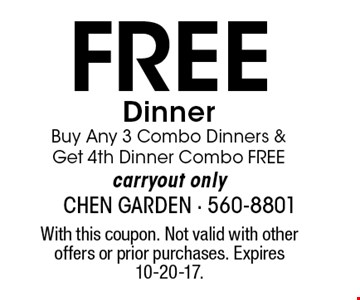 FREE DinnerBuy Any 3 Combo Dinners & Get 4th Dinner Combo FREEcarryout only. With this coupon. Not valid with other offers or prior purchases. Expires 10-20-17.