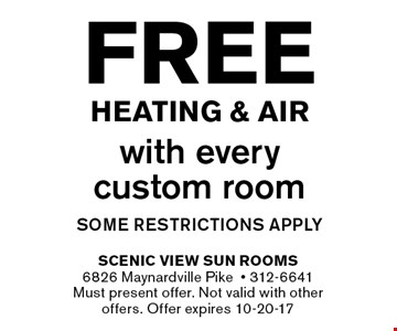 Free Heating & Airwith every custom roomsome restrictions apply. Scenic View Sun Rooms6826 Maynardville Pike- 312-6641Must present offer. Not valid with other offers. Offer expires 10-20-17