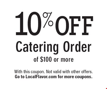 10%OFF Catering Order of $100 or more. With this coupon. Not valid with other offers. Go to LocalFlavor.com for more coupons.