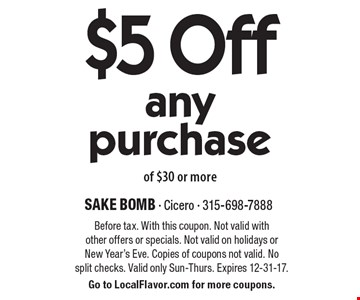 $5 Off any purchase of $30 or more. Before tax. With this coupon. Not valid with other offers or specials. Not valid on holidays or New Year's Eve. Copies of coupons not valid. No split checks. Valid only Sun-Thurs. Expires 12-31-17. Go to LocalFlavor.com for more coupons.