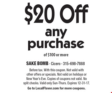 $20 Off any purchase of $100 or more. Before tax. With this coupon. Not valid with other offers or specials. Not valid on holidays or New Year's Eve. Copies of coupons not valid. No split checks. Valid only Sun-Thurs. Expires 12-31-17. Go to LocalFlavor.com for more coupons.