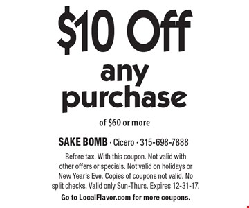 $10 Off any purchase of $60 or more. Before tax. With this coupon. Not valid with other offers or specials. Not valid on holidays or New Year's Eve. Copies of coupons not valid. No split checks. Valid only Sun-Thurs. Expires 12-31-17. Go to LocalFlavor.com for more coupons.