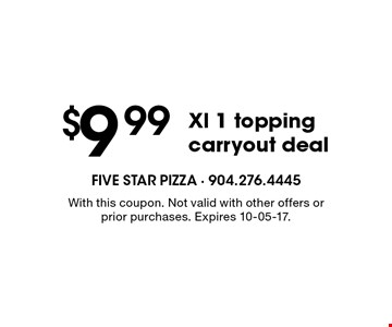$9 .99Xl 1 topping carryout deal. With this coupon. Not valid with other offers or prior purchases. Expires 10-05-17.