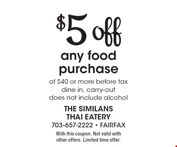 $5 off any food purchase of $40 or more before tax. Dine in, carry-out. Does not include alcohol. With this coupon. Not valid with other offers. Limited time offer.