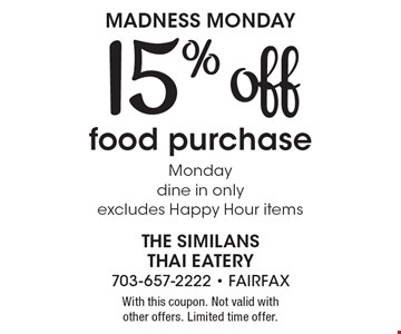 Madness Monday: 15% off food purchase. Monday, dine in only. Excludes Happy Hour items. With this coupon. Not valid with other offers. Limited time offer.