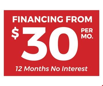 Financing from $30 per mont. 12 months no interest