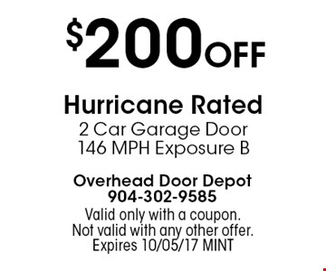 $200 Off Hurricane Rated 2 Car Garage Door 146 MPH Exposure B. Valid only with a coupon. Not valid with any other offer.Expires 10/05/17 MINT